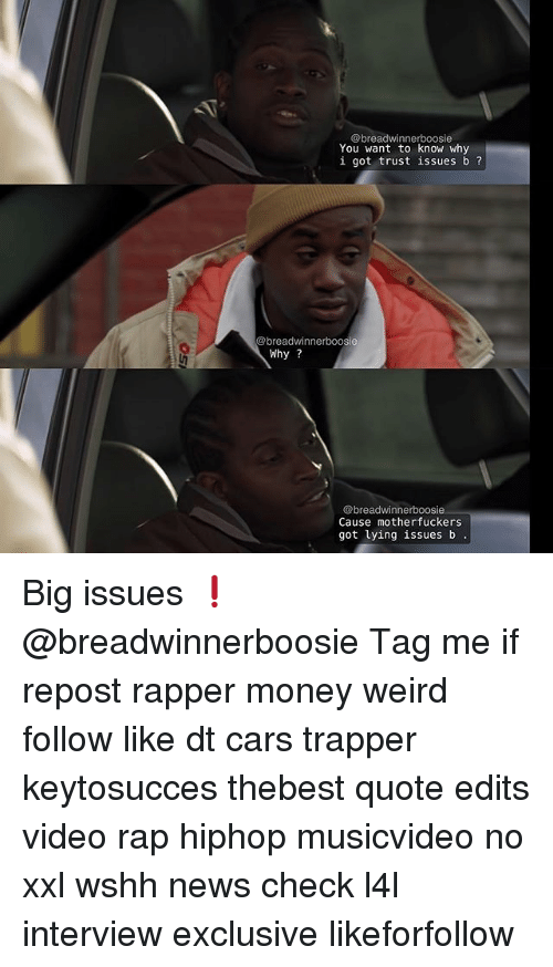 boosie: @breadwinnerboosie  You want to know why  i got trust issues b  breadwinnerboosie  Why?  @breadwinner boosie  Cause motherfuckers  got lying issues b Big issues ❗️ @breadwinnerboosie Tag me if repost rapper money weird follow like dt cars trapper keytosucces thebest quote edits video rap hiphop musicvideo no xxl wshh news check l4l interview exclusive likeforfollow