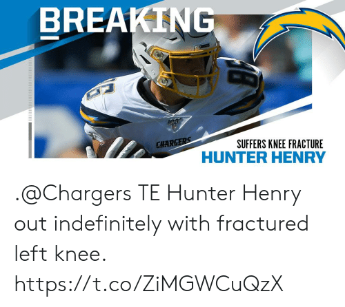 Memes, Chargers, and 🤖: BREAKING  100  CHARGERS  SUFFERS KNEE FRACTURE .@Chargers TE Hunter Henry out indefinitely with fractured left knee. https://t.co/ZiMGWCuQzX