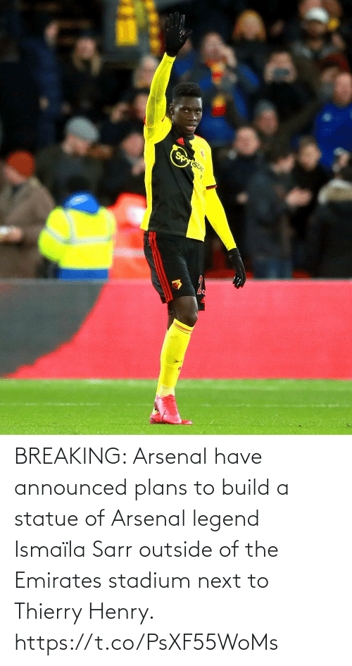build: BREAKING: Arsenal have announced plans to build a statue of Arsenal legend Ismaïla Sarr outside of the Emirates stadium next to Thierry Henry. https://t.co/PsXF55WoMs
