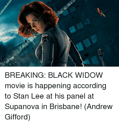 Memes, Stan, and Stan Lee: BREAKING: BLACK WIDOW movie is happening according to Stan Lee at his panel at Supanova in Brisbane!  (Andrew Gifford)