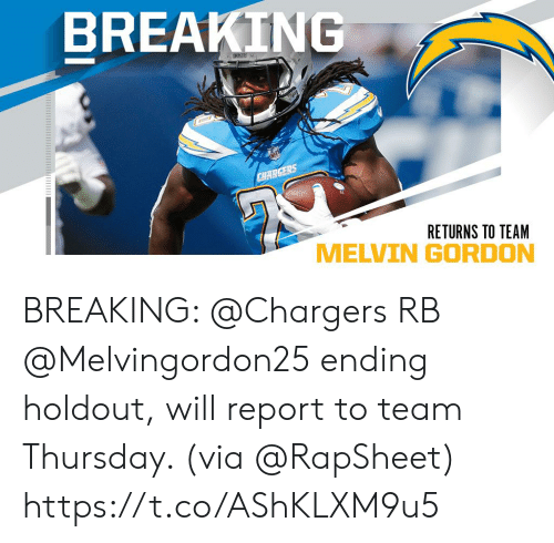 Returns: BREAKING  CHERS  CHARGERS  RETURNS TO TEAM BREAKING: @Chargers RB @Melvingordon25 ending holdout, will report to team Thursday. (via @RapSheet) https://t.co/AShKLXM9u5