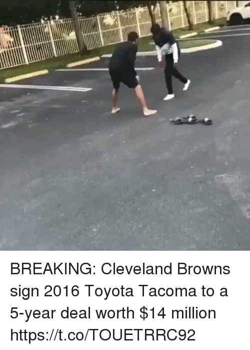 Cleveland Browns, Football, and Nfl: BREAKING: Cleveland Browns sign 2016 Toyota Tacoma to a 5-year deal worth $14 million https://t.co/TOUETRRC92