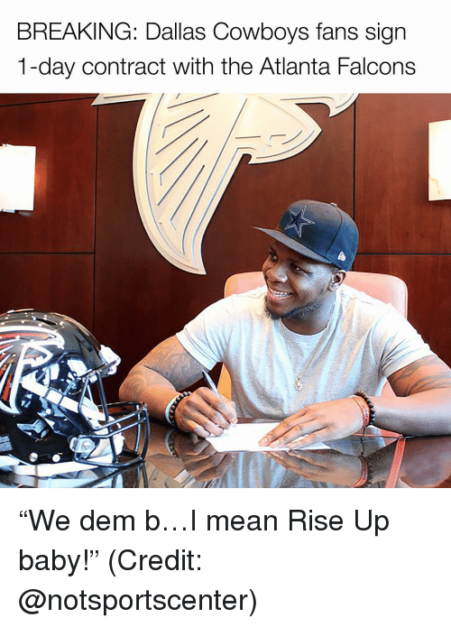 """Atlanta Falcon: BREAKING: Dallas Cowboys fans sign  1-day contract with the Atlanta Falcons """"We dem b…I mean Rise Up baby!"""" (Credit: @notsportscenter)"""