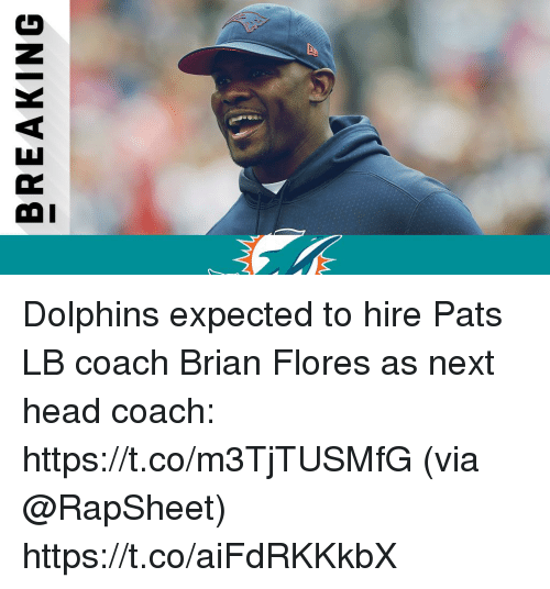 Head, Memes, and Dolphins: BREAKING Dolphins expected to hire Pats LB coach Brian Flores as next head coach: https://t.co/m3TjTUSMfG (via @RapSheet) https://t.co/aiFdRKKkbX