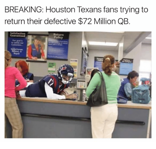 Houston Texans: BREAKING: Houston Texans fans trying to  return their defective $72 Million QB  Return