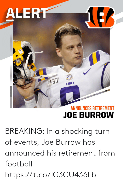 turn: BREAKING: In a shocking turn of events, Joe Burrow has announced his retirement from football https://t.co/lG3GU436Fb