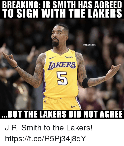 J.R. Smith, Los Angeles Lakers, and Did: BREAKING: JR SMITH HAS AGREED  TO SIGN WITH THE LAKERS  @NBAMEMES  wish  AKERS  BUT THE LAKERS DID NOT AGREE J.R. Smith to the Lakers! https://t.co/R5Pj34j8qY