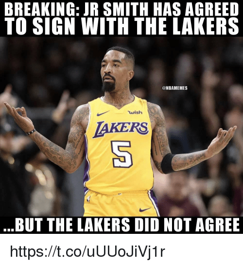 J.R. Smith, Los Angeles Lakers, and Memes: BREAKING: JR SMITH HAS AGREED  TO SIGN WITH THE LAKERS  @NBAMEMES  wish  AKERS  BUT THE LAKERS DID NOT AGREE https://t.co/uUUoJiVj1r