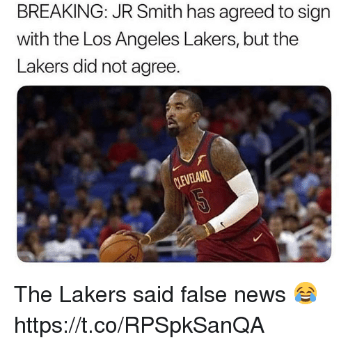 J.R. Smith, Los Angeles Lakers, and Los-Angeles-Lakers: BREAKING: JR Smith has agreed to sign  with the Los Angeles Lakers, but the  Lakers did not agree.  CEVELAN The Lakers said false news 😂 https://t.co/RPSpkSanQA