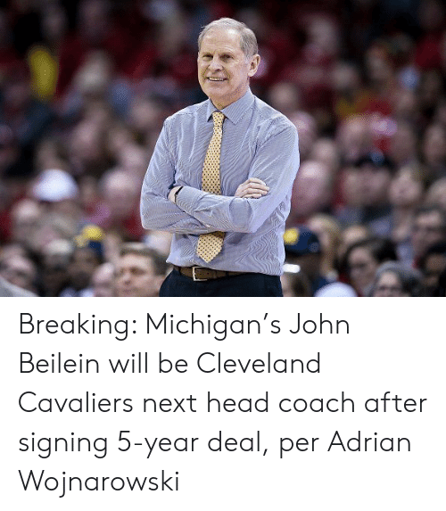 Cleveland Cavaliers, Head, and Cavaliers: Breaking: Michigan's John Beilein will be Cleveland Cavaliers next head coach after signing 5-year deal, per Adrian Wojnarowski