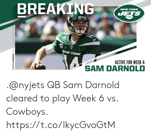 nyjets: BREAKING  NEW YORK  JETS  JATS  NEW YORK  ACTIVE FOR WEEK 6  SAM D .@nyjets QB Sam Darnold cleared to play Week 6 vs. Cowboys. https://t.co/lkycGvoGtM
