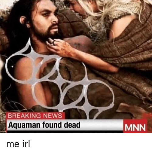 News, Breaking News, and Irl: BREAKING NEWS  Aquaman found dead  MNN me irl