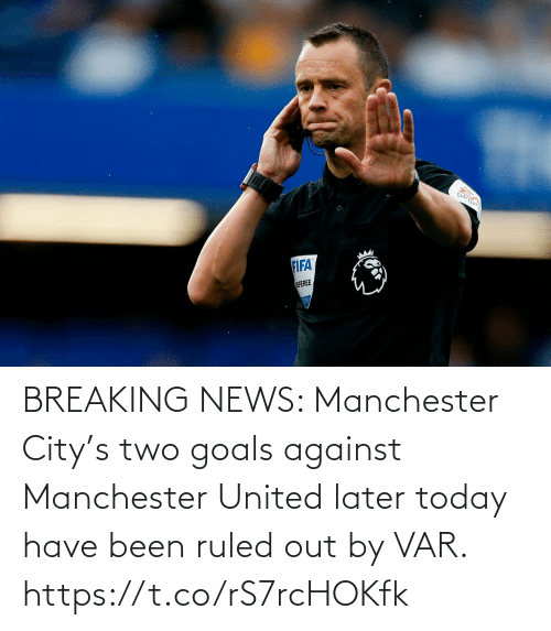 Breaking News: BREAKING NEWS: Manchester City's two goals against Manchester United later today have been ruled out by VAR. https://t.co/rS7rcHOKfk