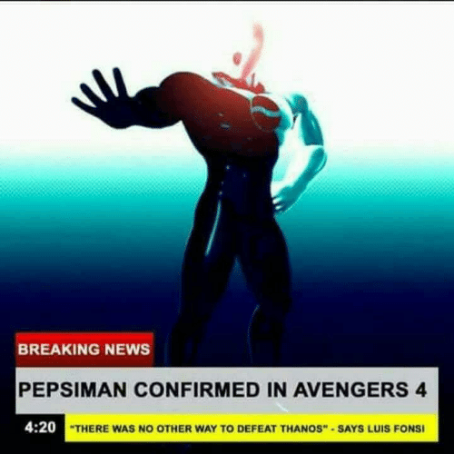 """News, Avengers, and Breaking News: BREAKING NEWS  PEPSIMAN CONFIRMED IN AVENGERS 4  4:20  """"THERE WAS NO OTHER WAY TO DEFEAT THANOS""""-SAYS LUIS FONSI"""
