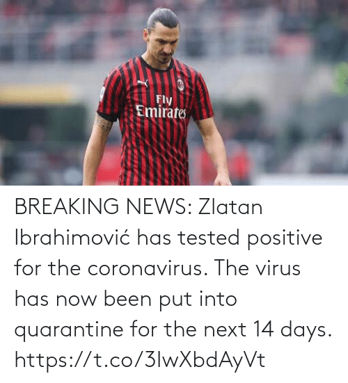 Breaking News: BREAKING NEWS: Zlatan Ibrahimović has tested positive for the coronavirus.   The virus has now been put into quarantine for the next 14 days. https://t.co/3IwXbdAyVt