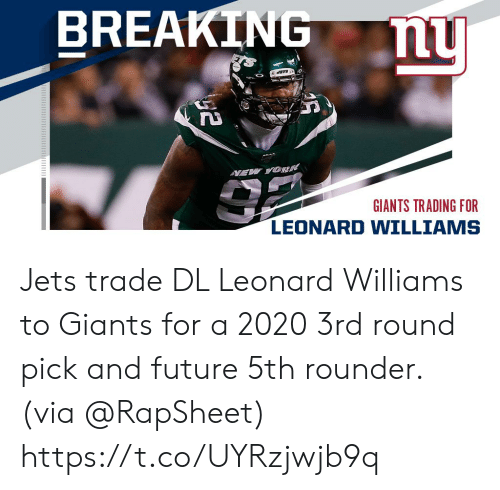 Jets: BREAKING  nu  VEW YOK  GIANTS TRADING FOR  LEONARD WILLIAMS Jets trade DL Leonard Williams to Giants for a 2020 3rd round pick and future 5th rounder. (via @RapSheet) https://t.co/UYRzjwjb9q