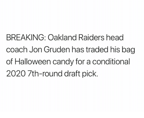 Jon Gruden: BREAKING: Oakland Raiders head  coach Jon Gruden has traded his bag  of Halloween candy for a conditional  2020 7th-round draft pick.