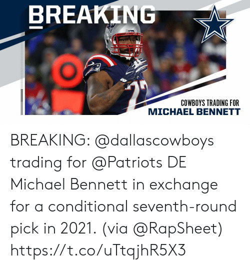 trading: BREAKING  PATS  COWBOYS TRADING FOR  MICHAEL BENNETT BREAKING: @dallascowboys trading for @Patriots DE Michael Bennett in exchange for a conditional seventh-round pick in 2021. (via @RapSheet) https://t.co/uTtqjhR5X3