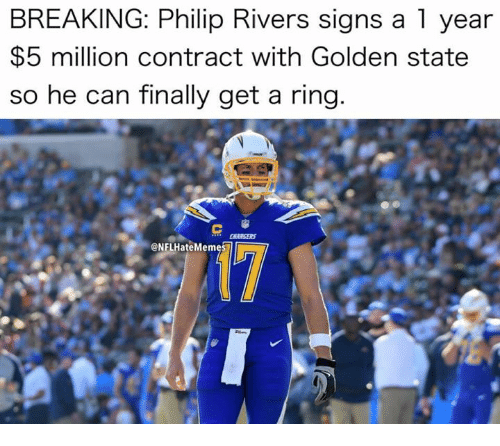 Nfl, Golden State, and Philip Rivers: BREAKING: Philip Rivers signs a 1 year  $5 million contract with Golden state  so he can finally get a ring.  @NFLHateMemes