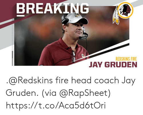 Jay: BREAKING  REDSKINS FIRE  JAY GRU .@Redskins fire head coach Jay Gruden. (via @RapSheet) https://t.co/Aca5d6tOri