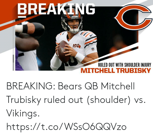 Memes, Bears, and Vikings: BREAKING  RULED OUT WITH SHOULDER INJURY BREAKING: Bears QB Mitchell Trubisky ruled out (shoulder) vs. Vikings. https://t.co/WSsO6QQVzo