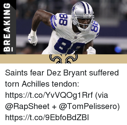 Dez Bryant, Memes, and New Orleans Saints: BREAKING Saints fear Dez Bryant suffered torn Achilles tendon: https://t.co/YvVQOg1Rrf (via @RapSheet + @TomPelissero) https://t.co/9EbfoBdZBI