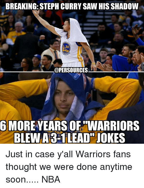 warriors fans: BREAKING: STEPH CURRY SAW HIS SHADOW  DEN  RRIOR  @PERSOURCES  6 MORE YEARS OF TWARRIORS  BLEW A3-1 LEAD JOKES Just in case y'all Warriors fans thought we were done anytime soon..... NBA