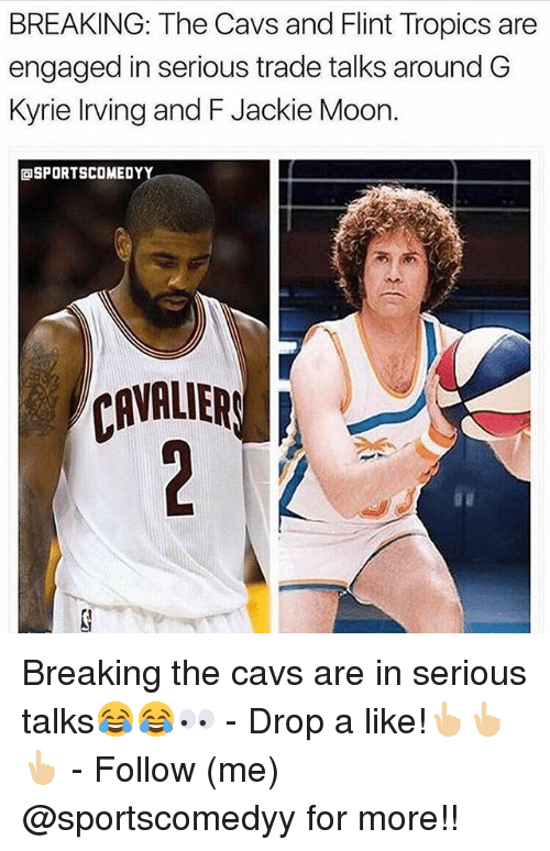 Cavs, Jackie Moon, and Kyrie Irving: BREAKING: The Cavs and Flint Tropics are  engaged in serious trade talks around G  Kyrie Irving and F Jackie Moon.  SPORTSCOMEDYY  CAVALIER Breaking the cavs are in serious talks😂😂👀 - Drop a like!👆🏼👆🏼👆🏼 - Follow (me) @sportscomedyy for more!!