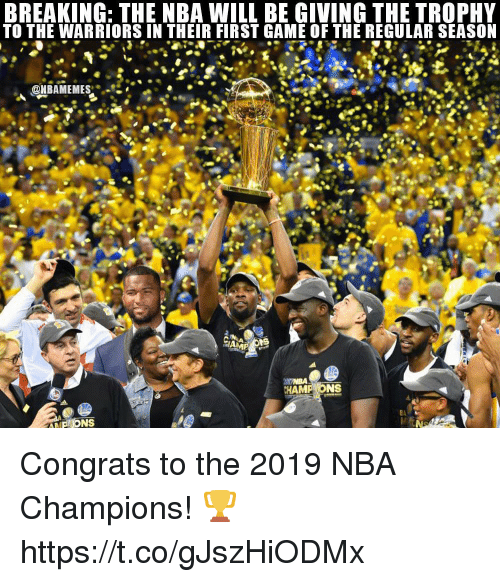 Memes, Nba, and Game: BREAKING: THE NBA WILL BE GIVING THE TROPHY  TO THE WARRIORS IN THEIR FIRST GAME OF THE REGULAR SEASO  HAMP ONS Congrats to the 2019 NBA Champions! 🏆 https://t.co/gJszHiODMx