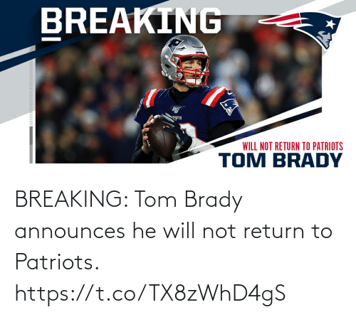 breaking: BREAKING: Tom Brady announces he will not return to Patriots. https://t.co/TX8zWhD4gS