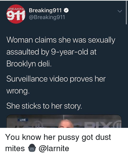 Pussy, Brooklyn, and Live: BREAKINOBreaking  @Breaking911  Woman claims she was sexually  assaulted by 9-year-old at  Brooklyn deli.  Surveillance video proves her  wrong  She sticks to her story.  LIVE You know her pussy got dust mites 🦍 @larnite