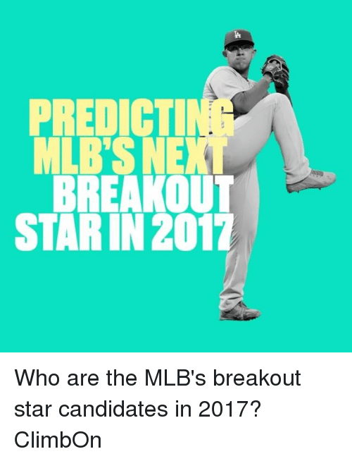 breakout: BREAKOUT  STAR IN 2017 Who are the MLB's breakout star candidates in 2017? ClimbOn