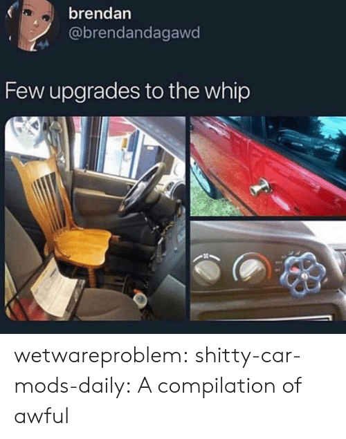 whip: brendan  @brendandagawd  Few upgrades to the whip wetwareproblem:  shitty-car-mods-daily: A compilation of awful