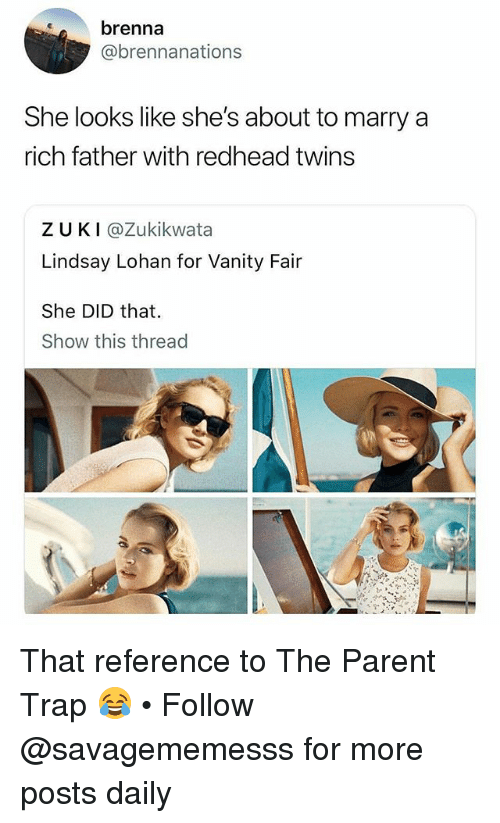 vanity fair: brenna  @brennanations  She looks like she's about to marry a  rich father with redhead twins  Z UKI@Zukikwata  Lindsay Lohan for Vanity Fair  She DID that.  Show this thread That reference to The Parent Trap 😂 • Follow @savagememesss for more posts daily