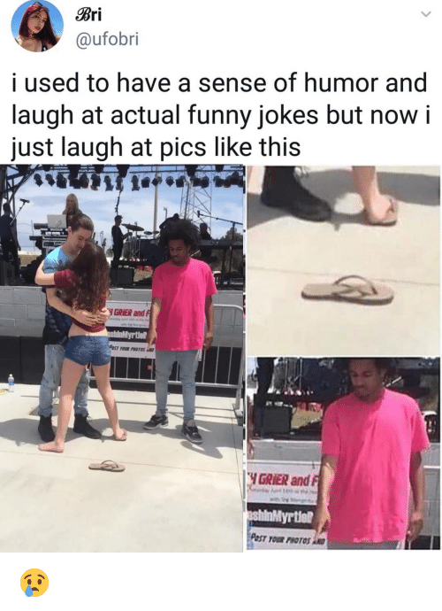 funny jokes: Bri  @ufobri  i used to have a sense of humor and  laugh at actual funny jokes but now i  just laugh at pics like this  YGRİER and F  POST YOUR PHOTOSA  .YGRER and  yrtle? 😢