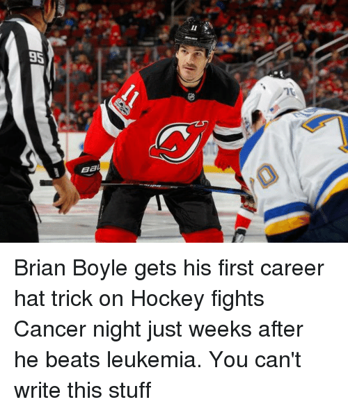 Leukemia: Brian Boyle gets his first career hat trick on Hockey fights Cancer night just weeks after he beats leukemia. You can't write this stuff