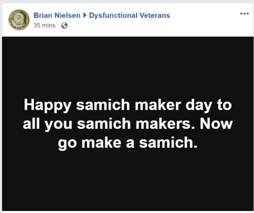 Veterans: Brian NielsenDysfunctional Veterans  35 mins S  Happy samich maker day to  all you samich makers. Now  go make a samich