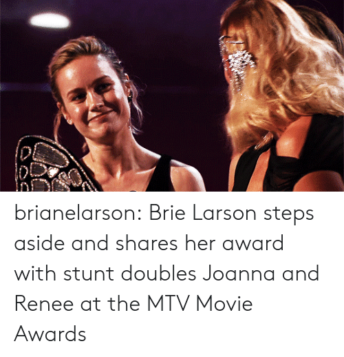 Mtv, Target, and Tumblr: brianelarson: Brie Larson steps aside and shares her award with stunt doubles Joanna and Renee at the MTV Movie Awards