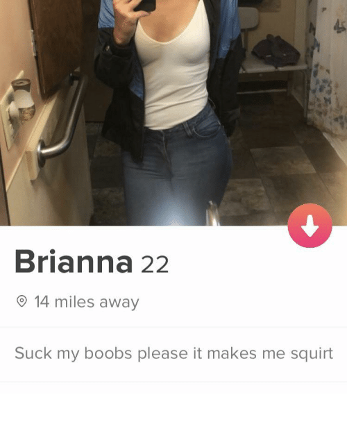 squirt: Brianna 22  O 14 miles away  Suck my boobs please it makes me squirt fuckin' yikes