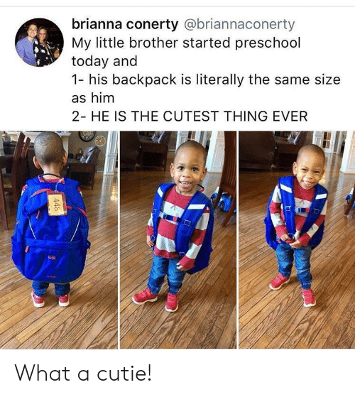 gio: brianna conerty @briannaconerty  My little brother started preschool  today and  1- his backpack is literally the same size  as him  2- HE IS THE CUTEST THING EVER  on  Gio What a cutie!
