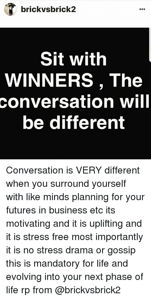 Brickvsbrick2 Sit With Winners The Conversation Will Be Different Conversation Is Very Different When You Surround Yourself With Like Minds Planning For Your Futures In Business Etc Its Motivating And It Is