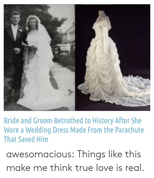 Love, True, and Tumblr: Bride and Groom Betrothed to History After She  Wore a Wedding Dress Made From the Parachute  That Saved Him awesomacious:  Things like this make me think true love is real.