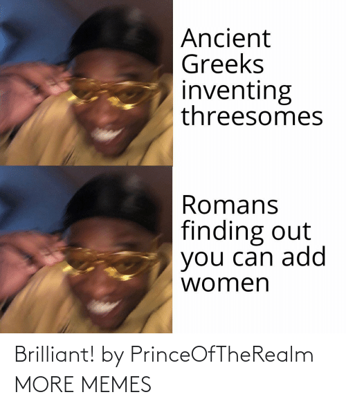 Brilliant: Brilliant! by PrinceOfTheRealm MORE MEMES