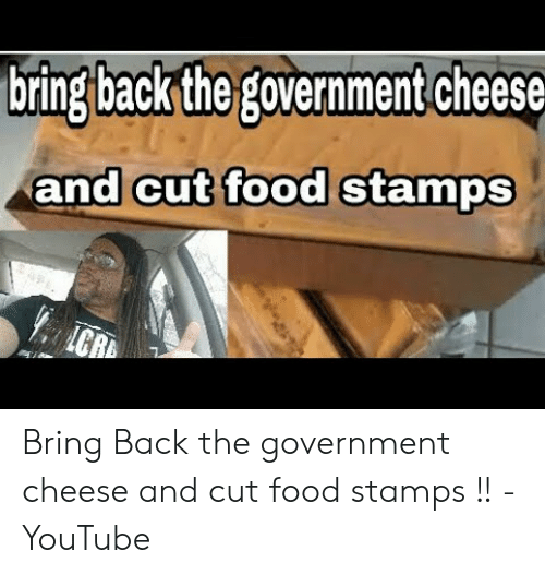 Food, youtube.com, and Food Stamps: bring back the government cheese  and cut food stamps Bring Back the government cheese and cut food stamps !! - YouTube
