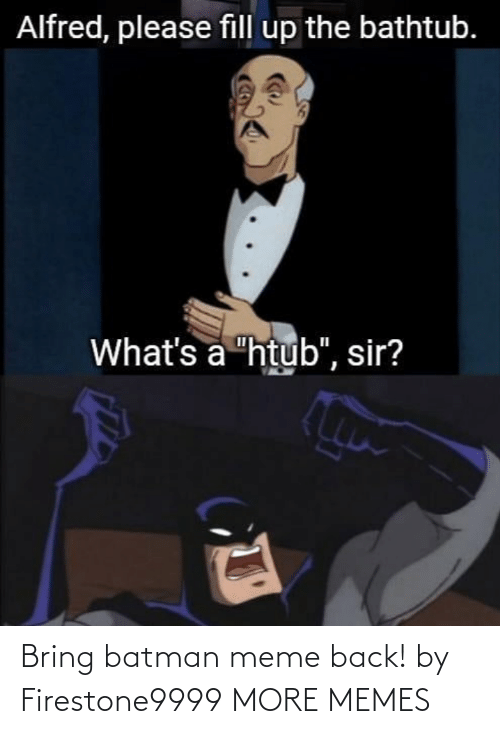 Batman: Bring batman meme back! by Firestone9999 MORE MEMES