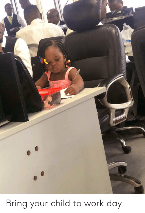 Work: Bring your child to work day