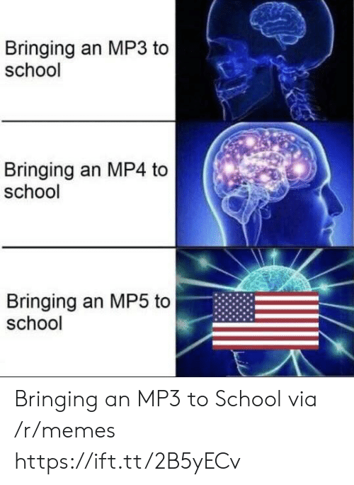 Memes, School, and Mp3: Bringing an MP3 to  school  Bringing an MP4 to  school  Bringing an MP5 to  school Bringing an MP3 to School via /r/memes https://ift.tt/2B5yECv