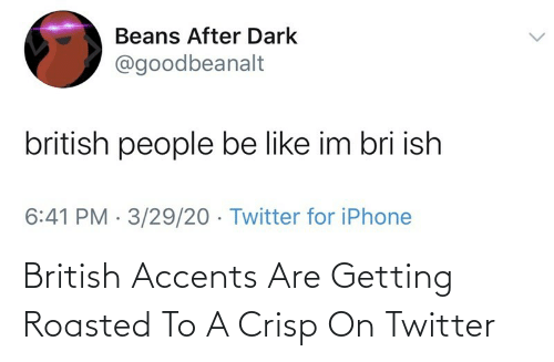Getting Roasted: British Accents Are Getting Roasted To A Crisp On Twitter
