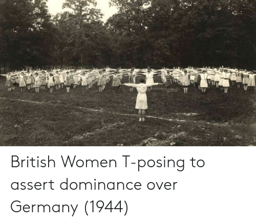 Germany, Women, and British: British Women T-posing to assert dominance over Germany (1944)