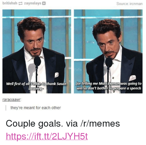 """Matt Damon: britishsh zaynslays  Source: ircnman  fortlng me Matt Damon was going to  win so don't bother toprepare a speech  Well first of all dllike to thank Susan  raraoaawr  they're meant for each other <p>Couple goals. via /r/memes <a href=""""https://ift.tt/2LJYH5t"""">https://ift.tt/2LJYH5t</a></p>"""